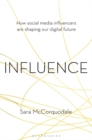 Influence : How social media influencers are shaping our digital future - Book