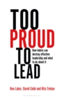 Too Proud to Lead : How hubris can destroy effective leadership and what to do about it - Book