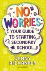 No Worries: Your Guide to Starting Secondary School - Book