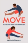 Move : Free your Body Through Stretching Movement - Book