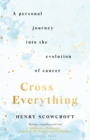 Cross Everything : A personal journey into the evolution of cancer - eBook