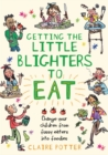 Getting the Little Blighters to Eat : Change your children from fussy eaters into foodies. - eBook