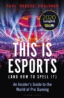 This is esports (and How to Spell it) : An Insider s Guide to the World of Pro Gaming - eBook