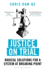 Justice on Trial : Radical Solutions for a System at Breaking Point - eBook