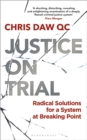 Justice on Trial : Radical Solutions for a System at Breaking Point - Book