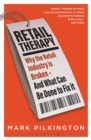 Retail Therapy : Why The Retail Industry Is Broken - And What Can Be Done To Fix It - Book