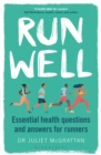 Run Well : Essential health questions and answers for runners - Book