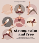 Strong, Calm and Free : A modern guide to yoga, meditation and mindful living - Book