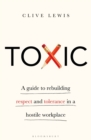 Toxic : A Guide to Rebuilding Respect and Tolerance in a Hostile Workplace - Book