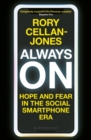 Always On : Hope and Fear in the Social Smartphone Era - eBook