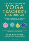 The Professional Yoga Teacher's Handbook : The Ultimate Guide for Current and Aspiring Instructors - Book