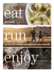 Eat Run Enjoy : Recipes for Running Performance and Pleasure - Book