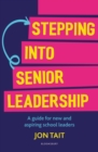 Stepping into Senior Leadership : A guide for new and aspiring school leaders - Book