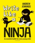 Write Like a Ninja : An essential toolkit for every young writer - Book