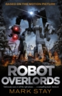 Robot Overlords : A thrilling teen survival adventure in a world invaded by robots - eBook