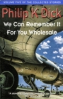 We Can Remember It For You Wholesale : Volume Five Of The Collected Stories - eBook