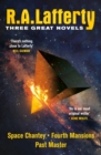 R. A. Lafferty: Three Great Novels : Space Chantey, Fourth Mansions, Past Master - eBook