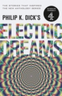 Philip K. Dick's Electric Dreams: Volume 1 : The stories which inspired the hit Channel 4 series - eBook