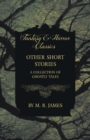 Other Short Stories - A Collection of Ghostly Tales (Fantasy and Horror Classics) - Book