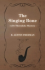 The Singing Bone (A Dr Thorndyke Mystery) - Book