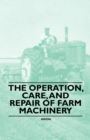 The Operation, Care, and Repair of Farm Machinery - eBook