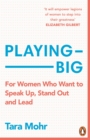 Playing Big : Find your voice, your vision and make things happen - eBook