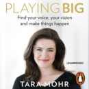 Playing Big : Find Your Voice, Your Vision and Make Things Happen - eAudiobook
