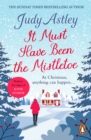 It Must Have Been the Mistletoe : A hilarious, heart-warming read for the Christmas holidays - eBook