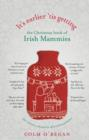 It's Earlier 'Tis Getting: The Christmas Book of Irish Mammies - eBook