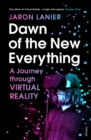 Dawn of the New Everything : A Journey Through Virtual Reality - eBook