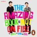 The Amazing Book is Not on Fire : The World of Dan and Phil - eAudiobook