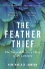 The Feather Thief : Beauty, Obsession, and the Natural History Heist of the Century - eBook