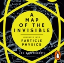 A Map of the Invisible : Journeys into Particle Physics - eAudiobook