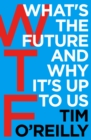 WTF?: What's the Future and Why It's Up to Us - eBook