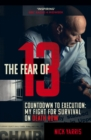 The Fear of 13 : Countdown to Execution: My Fight for Survival on Death Row - eBook