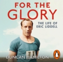 For the Glory : The Life of Eric Liddell - eAudiobook