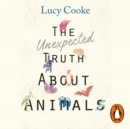 The Unexpected Truth About Animals : Brilliant natural history, starring lovesick hippos, stoned sloths, exploding bats and frogs in taffeta trousers... - eAudiobook