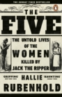 The Five : The Untold Lives of the Women Killed by Jack the Ripper - eBook