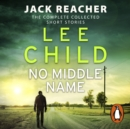 No Middle Name : The Complete Collected Jack Reacher Stories - eAudiobook