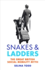 Snakes and Ladders : The great British social mobility myth - eBook