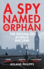 A Spy Named Orphan : The Enigma of Donald Maclean - eBook