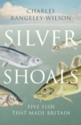 Silver Shoals : Five Fish That Made Britain - eBook