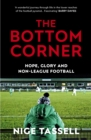 The Bottom Corner : A Season with the Dreamers of Non-League Football - eBook