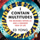 I Contain Multitudes : The Microbes Within Us and a Grander View of Life - eAudiobook