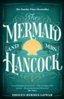 The Mermaid and Mrs Hancock : the absolutely spellbinding Sunday Times top ten bestselling historical fiction phenomenon - eBook
