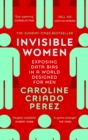 Invisible Women : Exposing Data Bias in a World Designed for Men - eBook