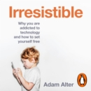 Irresistible : Why We Can't Stop Checking, Scrolling, Clicking and Watching - eAudiobook