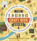 The London Craft Beer Guide : The best breweries, pubs and tap rooms for the best artisan brews - eBook