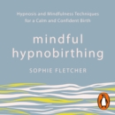 Mindful Hypnobirthing : Hypnosis and Mindfulness Techniques for a Calm and Confident Birth - eAudiobook