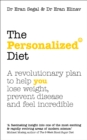 The Personalized Diet : The revolutionary plan to help you lose weight, prevent disease and feel incredible - eBook